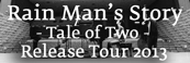 Rain Man's Story - Tale of Two - Release Tour 2013