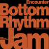 Bottom Rhythm Jam - Encounter