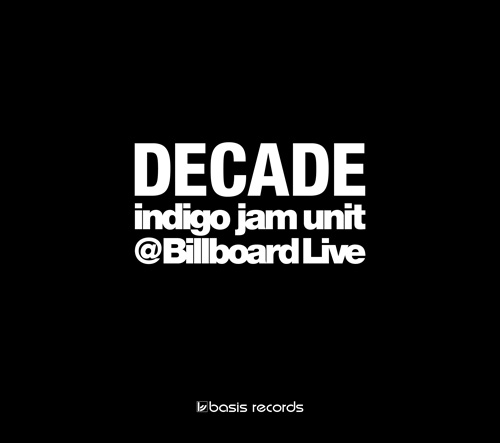 DECADE - indigo jam unit @ Billboard Live