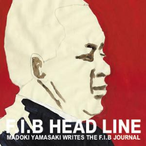 Madoki Yamasaki Writes The F.I.B Journal / F.I.B Head Line